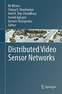 Distributed Video Sensor Networks By Bhanu, Bir (EDT)/ Ravishankar, Chinya V. (EDT)/ Roy-chowdhury, Amit K. (EDT)/ Aghajan, Hamid (EDT)/ Terzopoulos, Demetri (EDT)