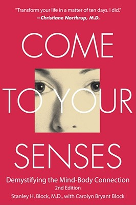 Come to Your Senses By Block, Stanley H., M.D./ Block, Carolyn